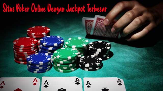 Situs Poker Online Dengan Jackpot Terbesar